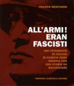 43492 - Mesturini, F. - All'armi eran Fascisti! 280 fotografie di italiani in camicia nera ognuna con una storia da raccontare