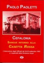 43600 - Paoletti, P. - Cefalonia. Sangue intorno alla Casetta Rossa. L'esecuzione degli Ufficiali del 24-25 settembre 1943 e i superstiti della Divisione Aqui