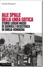 43620 - Silingardi, C. - Alle spalle della Linea Gotica. Storie luoghi musei di guerra e resistenza in Emilia Romagna
