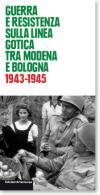 43621 - Paticchia , V. - Guerra e Resistenza sulla Linea Gotica tra Modena e Bologna