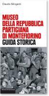 43624 - Silingardi, C. - Museo della Repubblica partigiana di Montefiorino. Guida storica