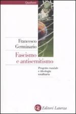 43697 - Germinario, F. - Fascismo e antisemitismo. Progetto razziale e ideologia totalitaria