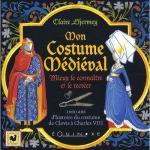 43707 - Lhermey, C. - Mon costume medieval. Mieux le connaitre et le recreer