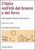43793 - Bietti Sestieri, A.M. - Italia nell'eta' del bronzo e del ferro. Dalle palafitte a Romolo (2200-700 a.C.) (L') Libro + CD