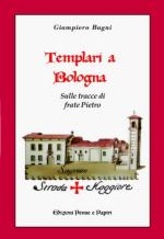 43794 - Bagni, G. - Templari a Bologna. Sulle tracce di frate Pietro