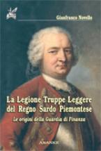 43840 - Novello, G. - Legione truppe leggere del Regno Sardo Piemontese. Le origini della Guardia di Finanza (La)