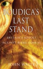 43925 - Waite, J. - Boudica's Last Stand. Britain's Revolt Against Rome AD 60-61