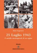 43985 - Ragionieri, M. - 25 luglio 1943. Il suicidio inconsapevole di un regime