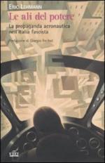43989 - Lehmann, E. - Ali del potere. La propaganda aeronautica nell'Italia fascista (Le)