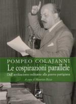 44000 - Colajanni, P. - Cospirazioni parallele. Dall'antifascismo militante alla guerra partigiana (Le)
