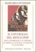 44003 - Ottaviani, G. - Controllo della pubblicita' sotto il Minculpop. Il cinema, la moda, la cucina, la salute (Il)