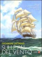 44028 - Lattanzi, G. - Sulle ali del vento. Storia e avventura della navigazione a vela