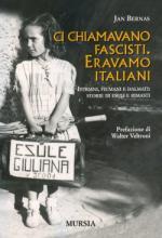 44077 - Bernas, J. - Ci chiamavano fascisti. Eravamo italiani. Istriani, fiumani e dalmati: storie di esuli e rimasti