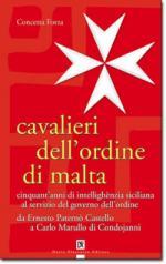 44094 - Forza, C. - Cavalieri dell'Ordine di Malta. 50 anni di intellighenzia siciliana al servizio del governo dell'Ordine