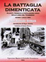 44098 - Kinrade Dethick, J. - Battaglia dimenticata. Alleati, tedeschi e popolazione civile sulla Linea del Trasimeno. Giugno-Luglio 1944 (La)