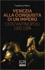 44162 - Moro, F. - Venezia alla conquista di un impero. Costantinopoli 1202-1204