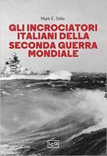 44171 - Stille, M. - Incrociatori italiani nella Seconda Guerra Mondiale (Gli)