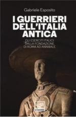 44173 - Esposito, G. - Guerrieri dell'Italia antica. Gli eserciti italici dalla fondazione di Roma ad Annibale (I)