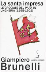 44209 - Brunelli, G. - Santa impresa. Le crociate del Papa in Ungheria 1595-1601 (La)