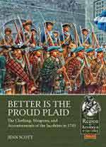 44230 - Scott, J. - Better is the Proud Plaid. The Clothing, Weapons, and Accoutrements of the Jacobites in the '45