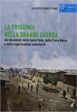 44262 - Monticone, A. - Prigionia nella Grande Guerra. Dai documenti della Santa Sede, della Croce Rossa e delle organizzazioni umanitarie (La)
