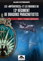 44301 - Aittouares, A. - 'Imperatrices' et les insignes du 13eme Regiment de Dragons Parachutistes Tome 1: L'insigne regimentaire (Les)