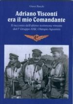 44328 - Bianchi, G. - Adriano Visconti era il mio comandante. Il racconto dell'ultimo testimone vivente del 1. Gruppo ANR Olimpio Agostinis