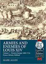 44360 - Allen, M. - Armies and Enemies of Louis XIV Vol 1. Western Europe 1688-1714: France, Britain, Hollande