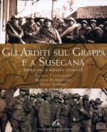 44368 - Cappellano-Di Martino-Gaspari, F.-B.-P. - Arditi sul Grappa e a Susegana. Storia del VI Reparto d'Assalto (Gli)