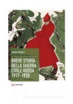 44378 - Rosselli, A. - Breve storia della guerra civile russa 1917-20
