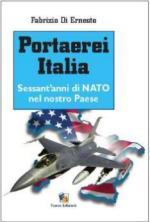 44477 - Di Ernesto, F. - Portaerei Italia. Sessant'anni di NATO nel nostro paese