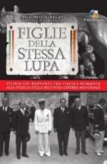44478 - Grego, A. - Figlie della stessa lupa. Storia dei rapporti fra Italia e Romania alla vigilia della Seconda Guerra Mondiale