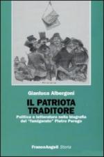 44498 - Albergoni, G. - Patriota traditore. Politica e letteratura nella biografia del famigerato Pietro Perego (Il)
