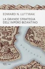 44674 - Luttwak, E.N. - Grande strategia dell'Impero Bizantino (La)