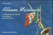 44677 - Griva, L. - Album Marinaro. La Regia Marina Italiana in cartolina dal 1870 al 1912