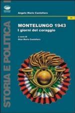 44717 - Castellaro-Castellaro, A.M.-G.M. - Montelungo 1943. I giorni del coraggio