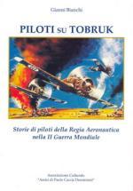 44742 - Bianchi, G. - Piloti su Tobruk. Storie di piloti della Regia Aeronautica nella II Guerra Mondiale
