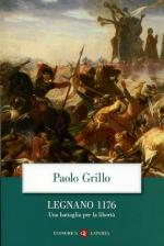 44817 - Grillo, P. - Legnano 1176. Una battaglia per la liberta'
