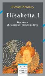 44918 - Newbury, R. - Elisabetta I. Una donna alle origini del mondo moderno