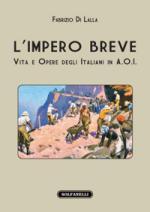 44921 - Di Lalla , F. - Impero breve. Vita e opere degli italiani in A.O.I. (L')