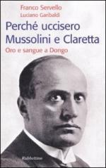 44950 - Servello-Garibaldi, F.-L. - Perche' uccisero Mussolini e Claretta. Oro e sangue a Dongo