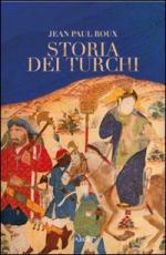 44952 - Roux, J.P. - Storia dei turchi. Duemila anni dal Pacifico al Mediterraneo
