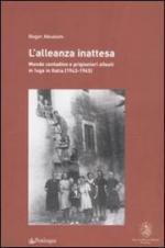 44954 - Absalom, R. - Alleanza inattesa. Mondo contadino e prigionieri alleati in fuga in Italia 1943-1945 (L')