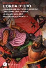 44959 - Grekov, B.D. - Orda d'oro. Le conquiste militari dei Mongoli, l'invasione della Russia, la grande minaccia all'Europa Occidentale (L')
