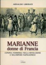 44981 - Liberati, A. - Marianne: donne di Francia. L'epopea femminile nella Rivoluzione e nell'Impero napoleonico