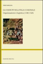 44982 - Bargigia, F. - Eserciti nell'Italia Comunale. Organizzazione e logistica 1180-1320