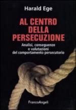 44985 - Ege, H. - Al centro della persecuzione. Analisi, conseguenze e valutazioni del comportamento persecutorio