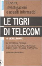 44992 - Pompili, A. - Tigri di Telecom. La sicurezza italiana e le sue deviazioni attraverso un eclatante scandalo mediatico (Le)