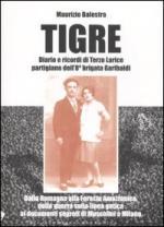 44993 - Balestra, M. - Tigre. Diario e ricordi di Terzo Larice partigiano dell'8a Brigata Garibaldi