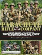 45016 - Ross, R.T. - Parachute Rifle Company. A Living Historian's Introduction to the Organization, Equipment, Tactics and Techniques of the U.S. Army's Elite Airborne Troops in Combat on the  Western Front in World War II